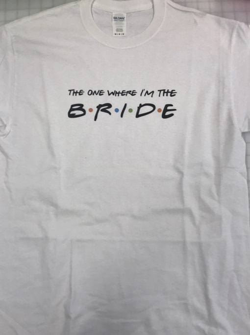 The one where I'm the Bride T-shirt